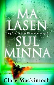 Ma lasen sul minna by Clare Mackintosh