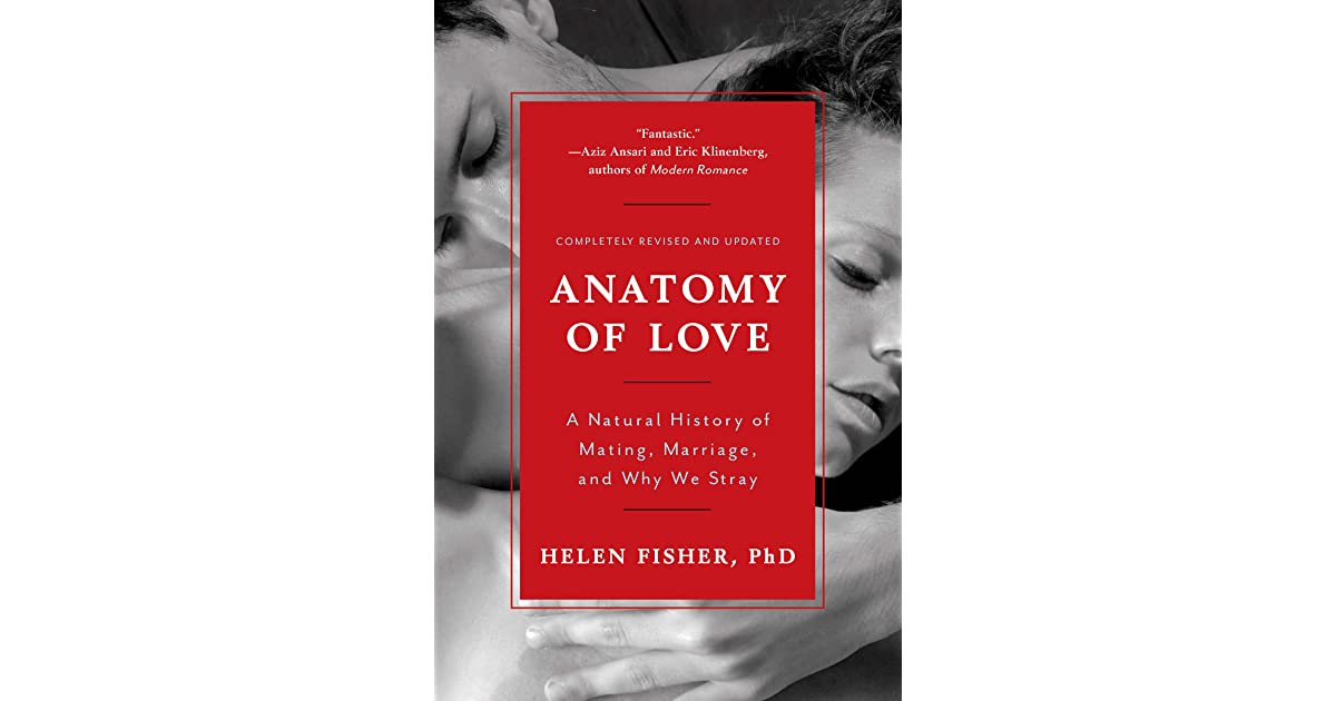 Anatomy of Love: A Natural History of Mating, Marriage, and Why We ...