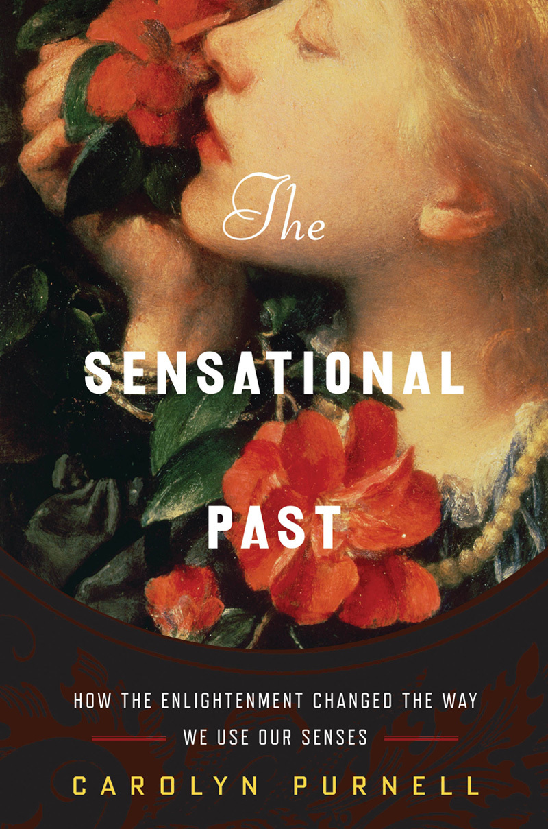 The Sensational Past: How the Enlightenment Changed the Way We Use Our Senses  by  Carolyn Purnell