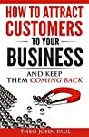 How To Attract Customers To Your Business And Keep Them Coming Back