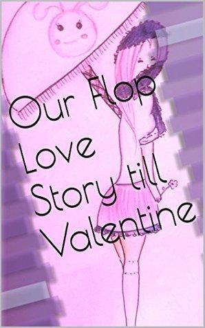 Our Flop Love Story till Valentine  pdf