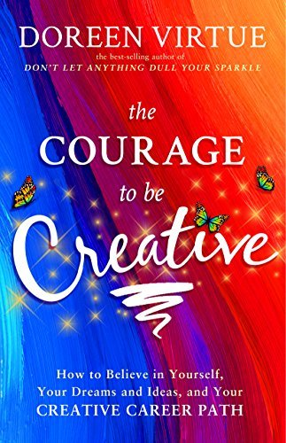 The Courage to Be Creative - Doreen Virtue