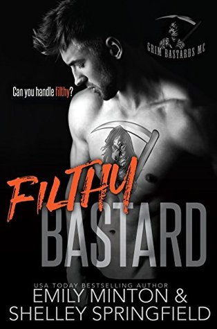 Filthy Bastard (Grim Bastards MC, #2)