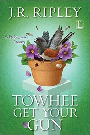 Towhee Get Your Gun (A Bird Lover's Mystery #2)
