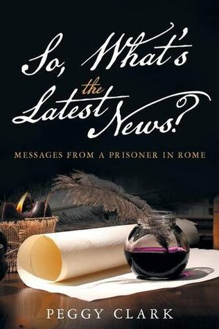 So, What's the Latest News?: Messages from a Prisoner in Rome