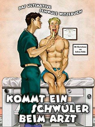 Kommt ein Schwuler beim Arzt: Das ultimative schwule Witzebuch