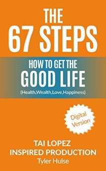 The 67 Steps: The Steps to Finding the Good Life (Health,Wealth, Love, Happiness) (Entrepreneur, Business, Money, Knowledge, Strategy, Execution)