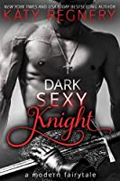 Dark Sexy Knight (A Modern Fairytale, #4)