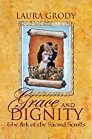 Grace and Dignity: The Ark of the Sacred Scrolls (Grace and Dignity, #1)