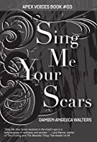 Sing Me Your Scars (Apex Voices, #3)