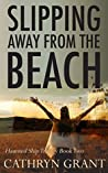 Slipping Away From the Beach (The Haunted Ship Trilogy #2)
