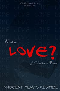 What Is Love? - A Collection Of Poems