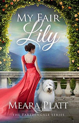 My Fair Lily by Meara Platt