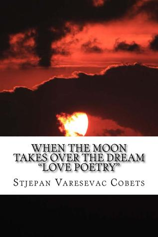 """When the Moon Takes Over the Dream: """"Love Poetry"""""""