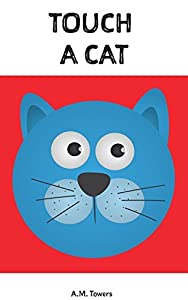 Children Book: Touch a Cat ( English Edition): (Explore the World, Interactive Story Book)