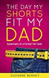 The Day My Shorts Fit My Dad: Adventures of a Former Fat Chick