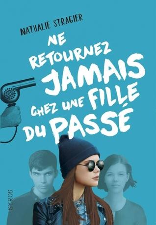Ne Retournez Jamais chez une Fille du Passé by Nathalie Stragier