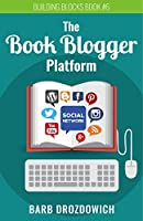 The Book Blogger Platform: The Ultimate Guide to Book Blogging