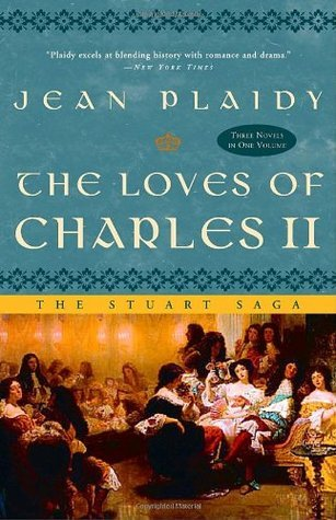 The Loves of Charles II The Wandering Prince, A Health Unto His Majesty, and Here Lies Our Sovereign Lord(Stuart Saga, #4-6)