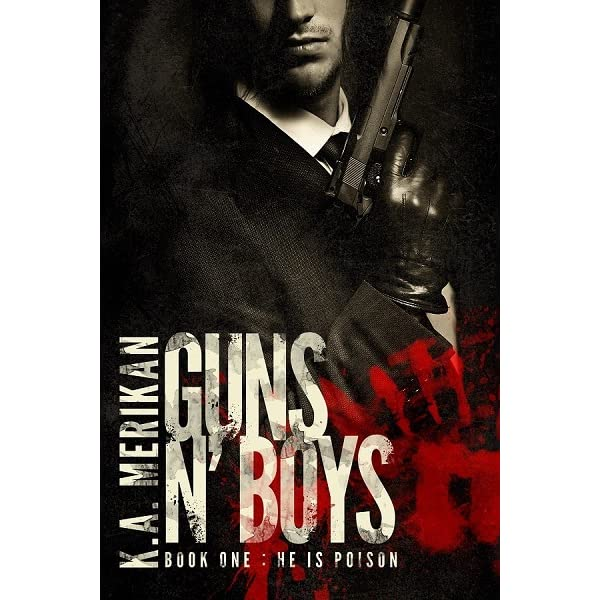 Guns n' Boys: He Is Poison (Guns n' Boys, #1) by K A  Merikan