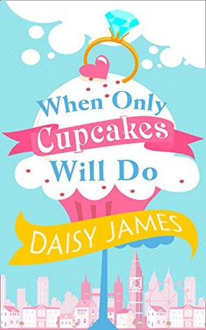 When Only Cupcakes Will Do by Daisy James