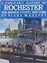 A Panoramic History of Rochester and Monroe County, New York by Blake McKelvey