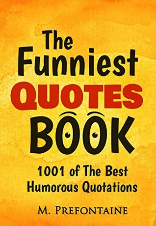 The Funniest Quotes Book: 1001 Of The Best Humourous ...