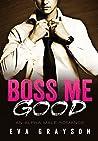 Boss Me Good (An Alpha Male Romance) (Boss Me, #1)