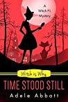 Witch Is Why Time Stood Still by Adele Abbott