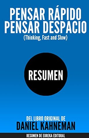 Pensar Rápido Pensar Despacio Thinking Fast And Slow Resumen Del Libro Original De Daniel Kahneman By Eureka Books