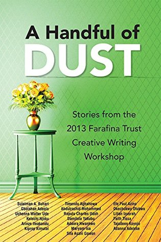 A Handful of Dust: Stories from the 2013 Farafina Trust Creative Writing Workshop