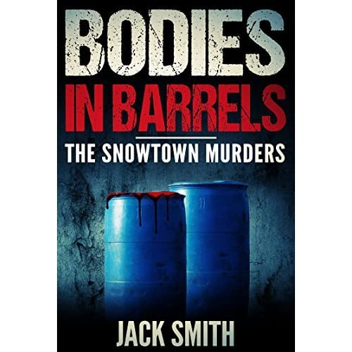 Bodies in Barrels: The Snowtown Murders by Jack Smith