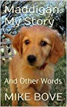 MADDIGAN. MY STORY: AND OTHER WORDS