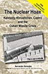The Nuclear Hoax: Kennedy, Khrushchev, Castro and the Cuban Missile Crisis