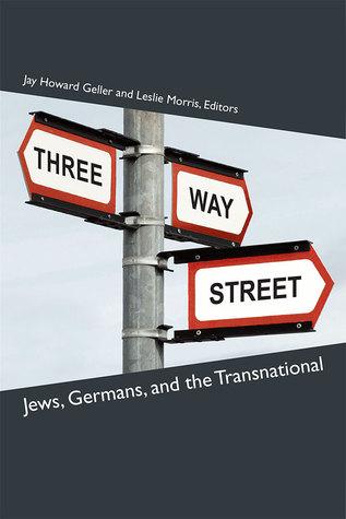 Three-Way Street: Jews, Germans, and the Transnational