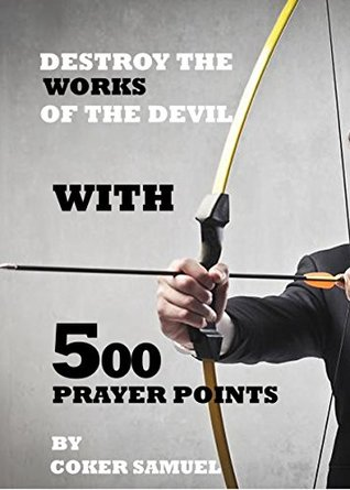 DESTROY THE WORKS OF THE DEVIL WITH 500 PRAYER POINTS : The