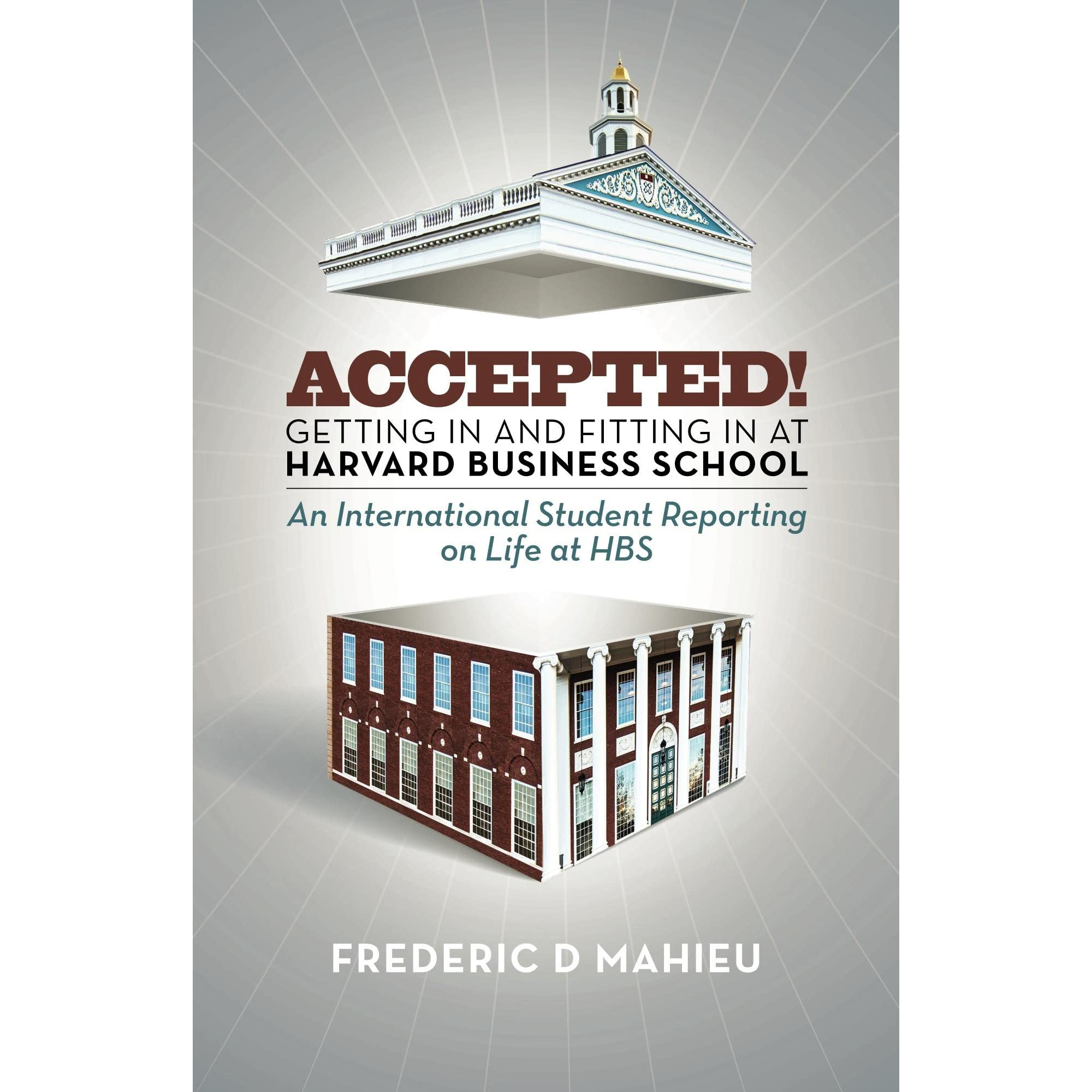 Accepted! - Getting in and fitting in at Harvard Business School by ...