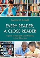 Every Reader a Close Reader: Expand and Deepen Close Reading in Your Classroom