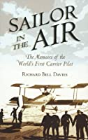 Sailor in the Air: The Memoirs of the World's First Carrier Pilot
