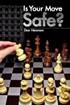 Is Your Move Safe? by Dan Heisman