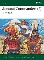 Samurai Commanders (2): 1577?1638: Vol 2 (Elite)
