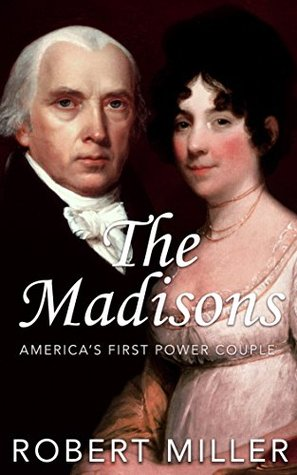 The Madisons: America's First Power Couple | The Life and Legacy of James & Dolley Madison