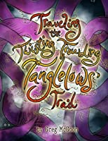 Traveling the Twisting Troubling Tanglelows' Trail (The Tanglelows Book 1)