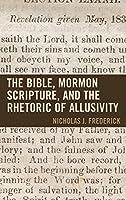 The Bible, Mormon Scripture, and the Rhetoric of Allusivity (Fairleigh Dickinson University Press Mormon Studies Series)