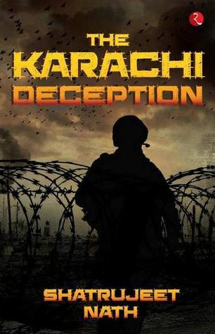 The Karachi Deception by Shatrujeet Nath