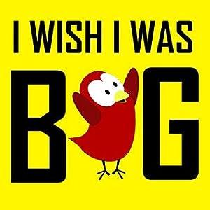 I Wish I Was Big