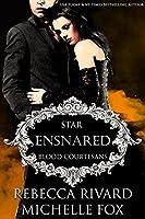Ensnared: Star (Blood Courtesans, #5)
