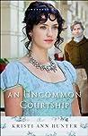An Uncommon Courtship by Kristi Ann Hunter