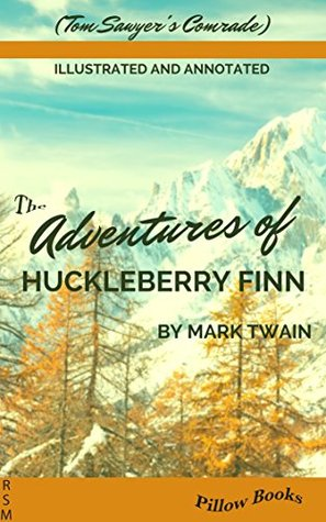 The Adventures of Huckleberry Finn (Illustrated and Annotated)