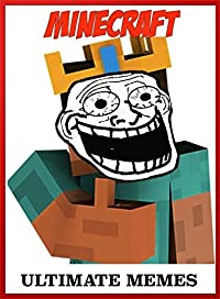 Minecraft: Ultimate Memes: The Funniest Largest Collection of Memes, Jokes, Riddles, Poems Πctures